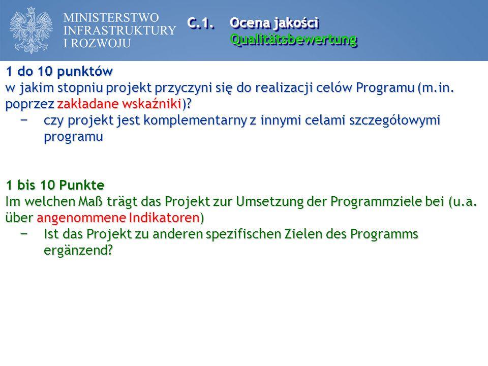 C.1.Ocena jakości Qualitätsbewertung Qualitätsbewertung 1 do 10 punktów w jakim stopniu projekt przyczyni się do realizacji celów Programu (m.in. popr