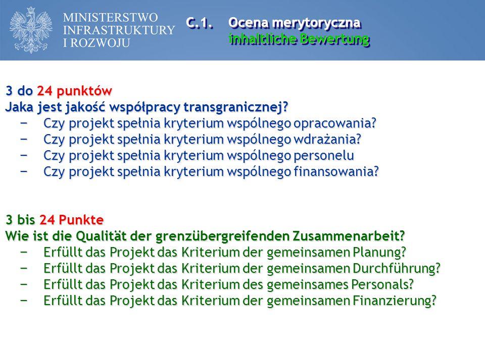 C.1.Ocena merytoryczna inhaltliche Bewertung C.1.Ocena merytoryczna inhaltliche Bewertung 3 do 24 punktów Jaka jest jakość współpracy transgranicznej?