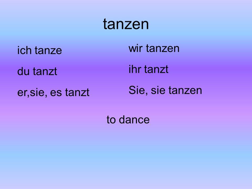 tanzen ich tanze du tanzt er,sie, es tanzt wir tanzen ihr tanzt Sie, sie tanzen to dance