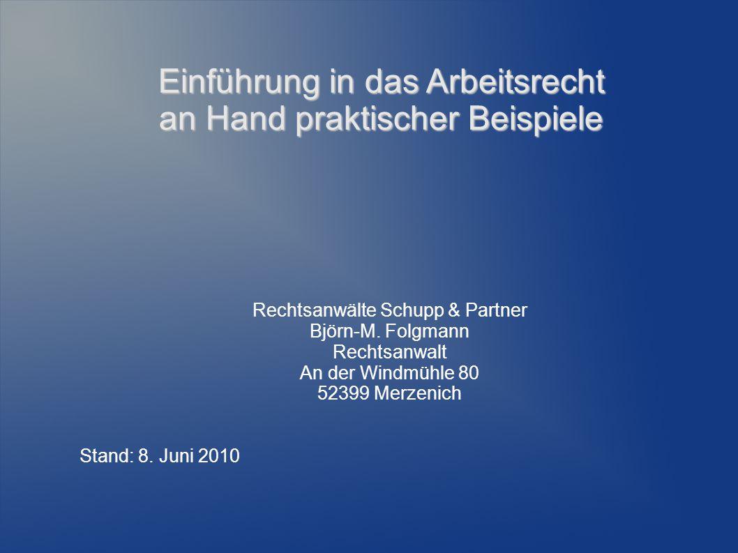 Einführung in das Arbeitsrecht an Hand praktischer Beispiele Rechtsanwälte Schupp & Partner Björn-M. Folgmann Rechtsanwalt An der Windmühle 80 52399 M