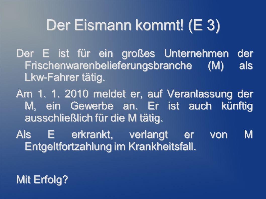 Der Eismann kommt! (E 3) Der E ist für ein großes Unternehmen der Frischenwarenbelieferungsbranche (M) als Lkw-Fahrer tätig. Am 1. 1. 2010 meldet er,