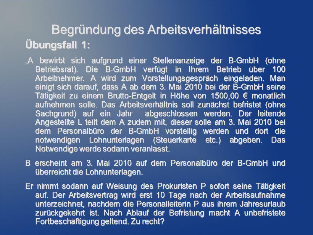 """Begründung des Arbeitsverhältnisses Übungsfall 1: """"A bewirbt sich aufgrund einer Stellenanzeige der B-GmbH (ohne Betriebsrat). Die B-GmbH verfügt in I"""