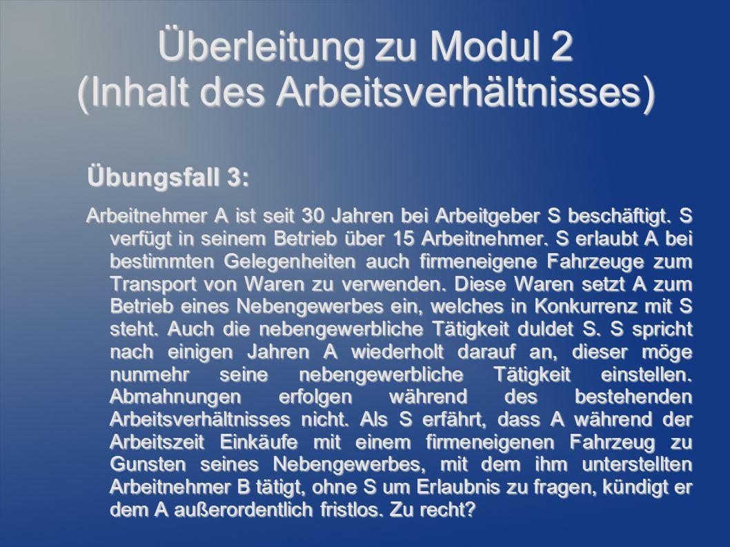 Überleitung zu Modul 2 (Inhalt des Arbeitsverhältnisses) Übungsfall 3: Arbeitnehmer A ist seit 30 Jahren bei Arbeitgeber S beschäftigt. S verfügt in s