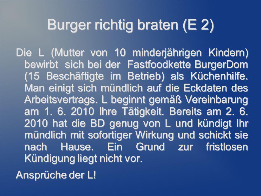Burger richtig braten (E 2) Die L (Mutter von 10 minderjährigen Kindern) bewirbt sich bei der Fastfoodkette BurgerDom (15 Beschäftigte im Betrieb) als