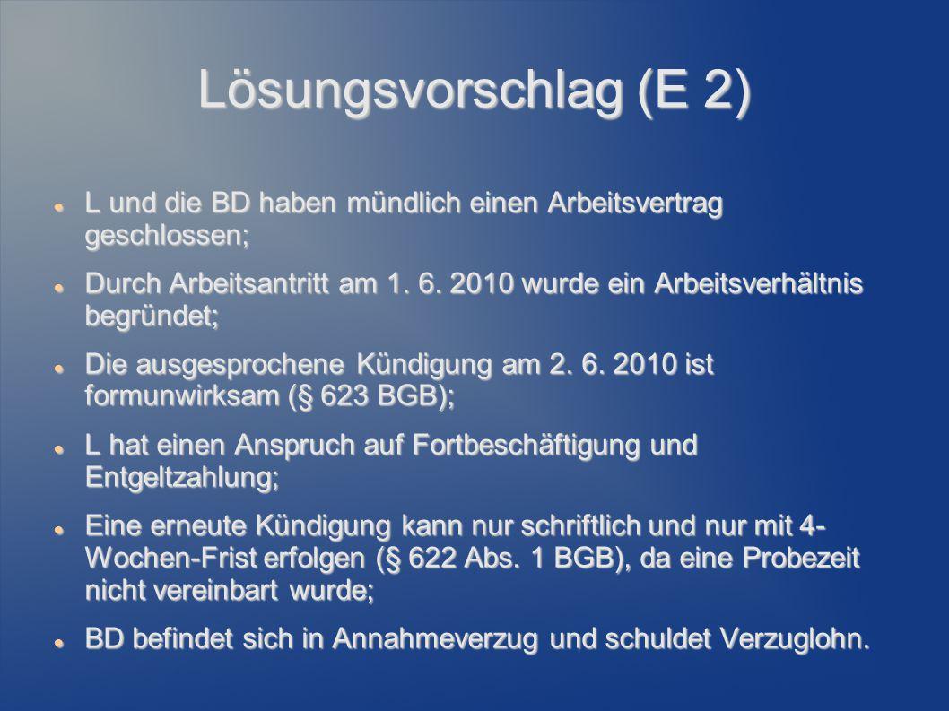 Lösungsvorschlag (E 2) L und die BD haben mündlich einen Arbeitsvertrag geschlossen; L und die BD haben mündlich einen Arbeitsvertrag geschlossen; Dur
