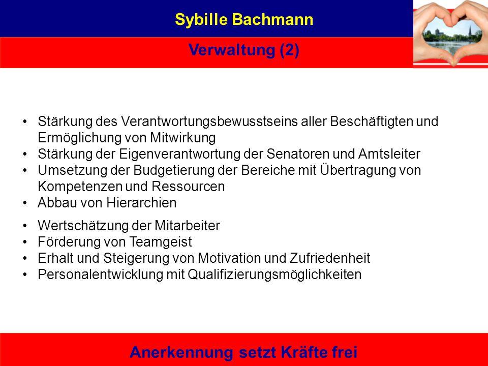 Sybille Bachmann Verwaltung (2) Anerkennung setzt Kräfte frei Stärkung des Verantwortungsbewusstseins aller Beschäftigten und Ermöglichung von Mitwirk