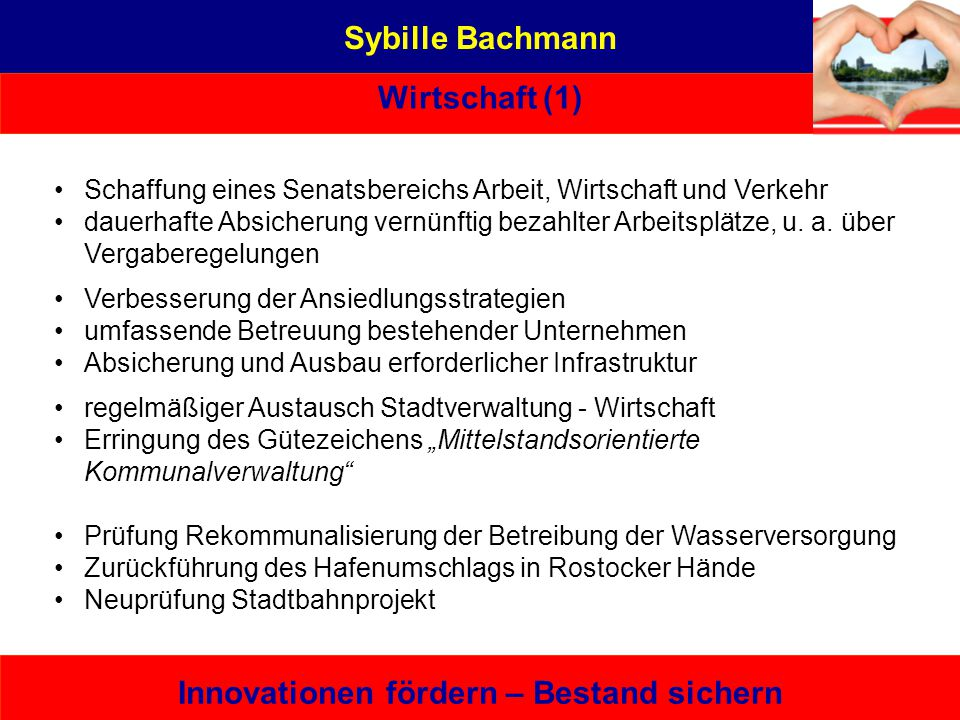 Sybille Bachmann Wirtschaft (1) Innovationen fördern – Bestand sichern Schaffung eines Senatsbereichs Arbeit, Wirtschaft und Verkehr dauerhafte Absich