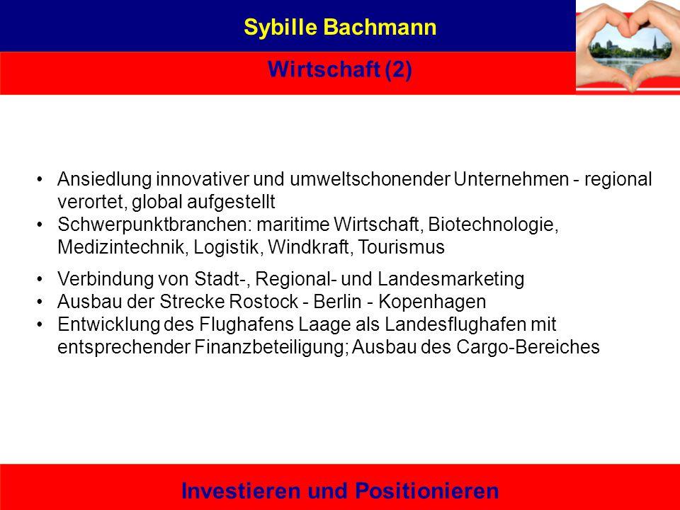 Sybille Bachmann Wirtschaft (2) Investieren und Positionieren Ansiedlung innovativer und umweltschonender Unternehmen - regional verortet, global aufg