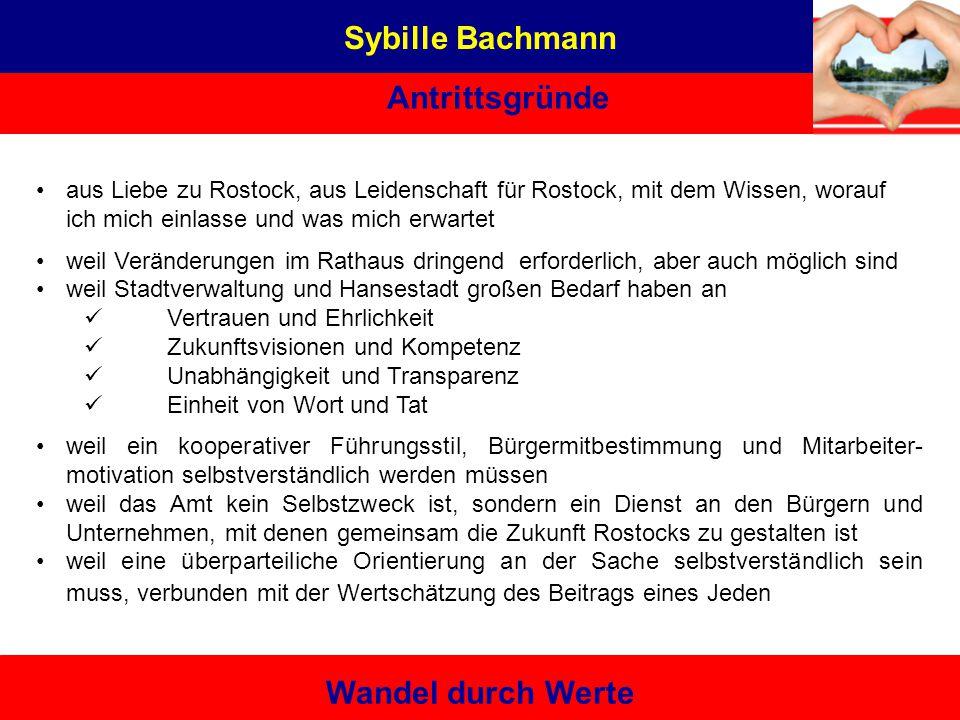 Sybille Bachmann Antrittsgründe Wandel durch Werte aus Liebe zu Rostock, aus Leidenschaft für Rostock, mit dem Wissen, worauf ich mich einlasse und wa