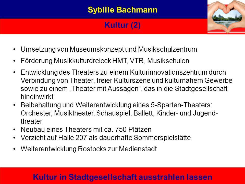 Sybille Bachmann Kultur (2) Kultur in Stadtgesellschaft ausstrahlen lassen Eine von hier, die es kann – bürgernah | sachbezogen | unabhängig Beruflich