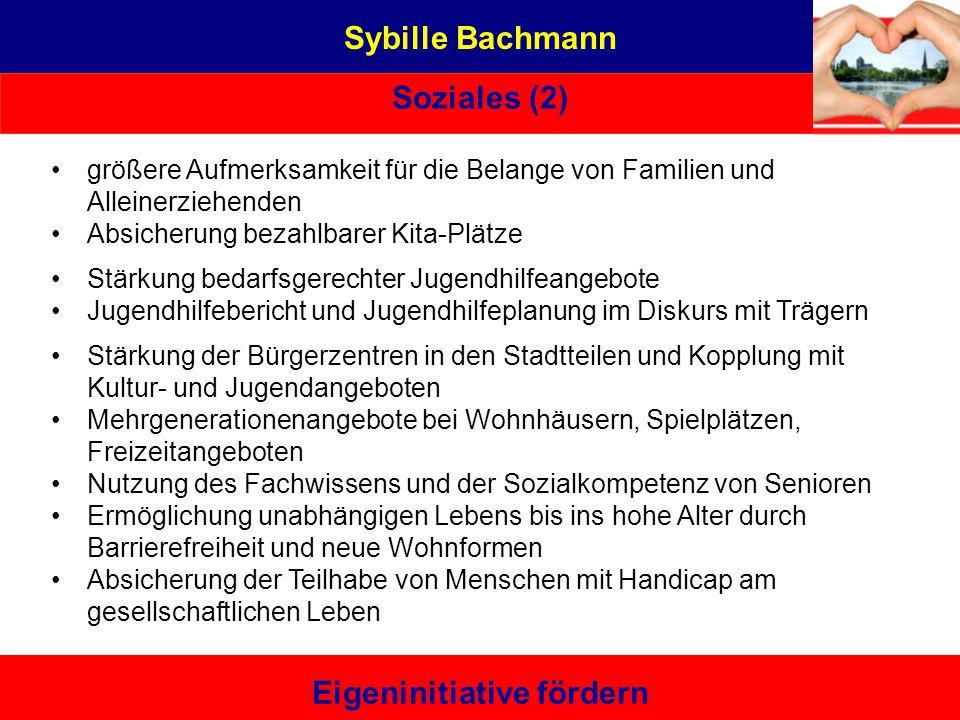 Sybille Bachmann Soziales (2) Eigeninitiative fördern Eine von hier, die es kann – bürgernah | sachbezogen | unabhängig Berufliche Entwicklung Politis