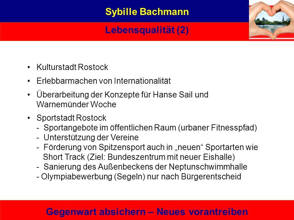 Sybille Bachmann Lebensqualität (2) Gegenwart absichern – Neues vorantreiben Eine von hier, die es kann – bürgernah | sachbezogen | unabhängig Berufli
