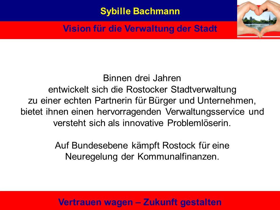 Sybille Bachmann Vision für die Verwaltung der Stadt Vertrauen wagen – Zukunft gestalten Mitgliedschaften Theaterförderverein (stellv. Vorsitzende des