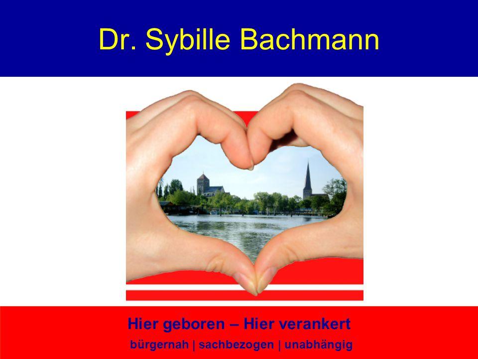 Dr. Sybille Bachmann Hier geboren – Hier verankert bürgernah | sachbezogen | unabhängig