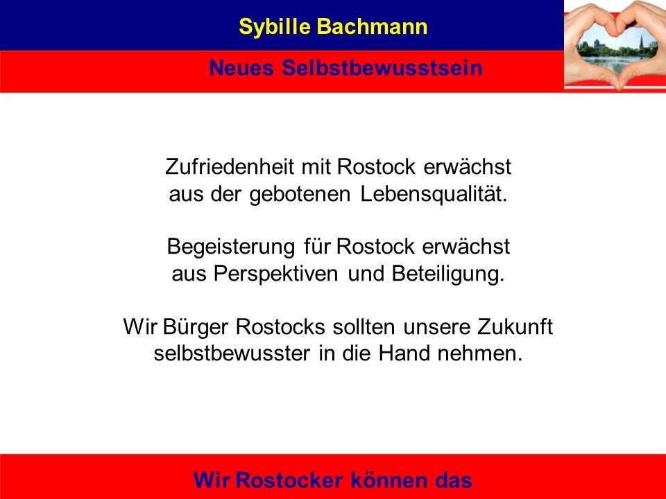 Sybille Bachmann Neues Selbstbewusstsein Wir Rostocker können das geboren am 01.02.1960 in Rostock eine Tochter (21) parteilos Zufriedenheit mit Rosto
