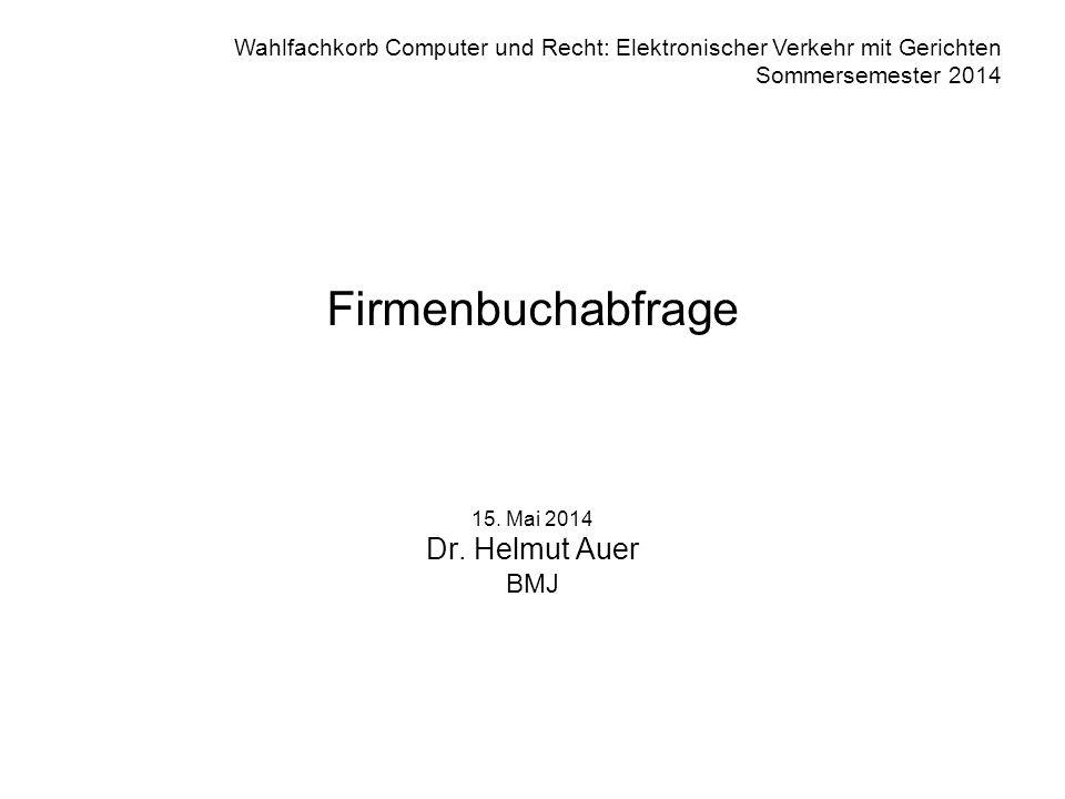 Wahlfachkorb Computer und Recht: Elektronischer Verkehr mit Gerichten Sommersemester 2014 Firmenbuchabfrage 15.