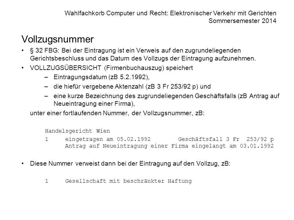 Wahlfachkorb Computer und Recht: Elektronischer Verkehr mit Gerichten Sommersemester 2014 Vollzugsnummer § 32 FBG: Bei der Eintragung ist ein Verweis auf den zugrundeliegenden Gerichtsbeschluss und das Datum des Vollzugs der Eintragung aufzunehmen.