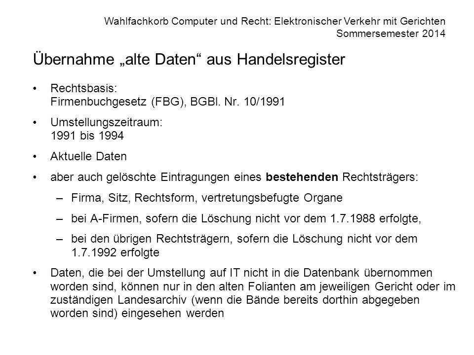 """Wahlfachkorb Computer und Recht: Elektronischer Verkehr mit Gerichten Sommersemester 2014 Übernahme """"alte Daten aus Handelsregister Rechtsbasis: Firmenbuchgesetz (FBG), BGBl."""