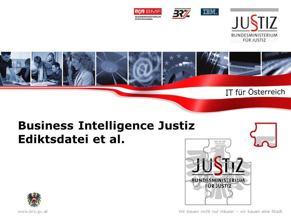 www.brz.gv.atWir bauen nicht nur Häuser – wir bauen eine Stadt Business Intelligence Justiz Ediktsdatei et al.