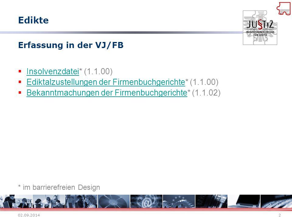 02.09.20142 Erfassung in der VJ/FB  Insolvenzdatei* (1.1.00) Insolvenzdatei  Ediktalzustellungen der Firmenbuchgerichte* (1.1.00) Ediktalzustellunge