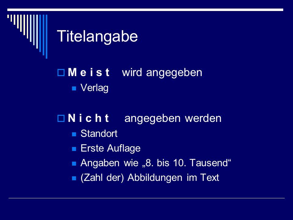 """Titelangabe  M e i s t wird angegeben Verlag  N i c h t angegeben werden Standort Erste Auflage Angaben wie """"8."""