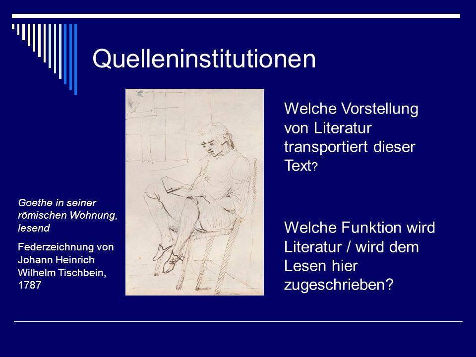 Quelleninstitutionen Goethe in seiner römischen Wohnung, lesend Federzeichnung von Johann Heinrich Wilhelm Tischbein, 1787 Welche Vorstellung von Literatur transportiert dieser Text .