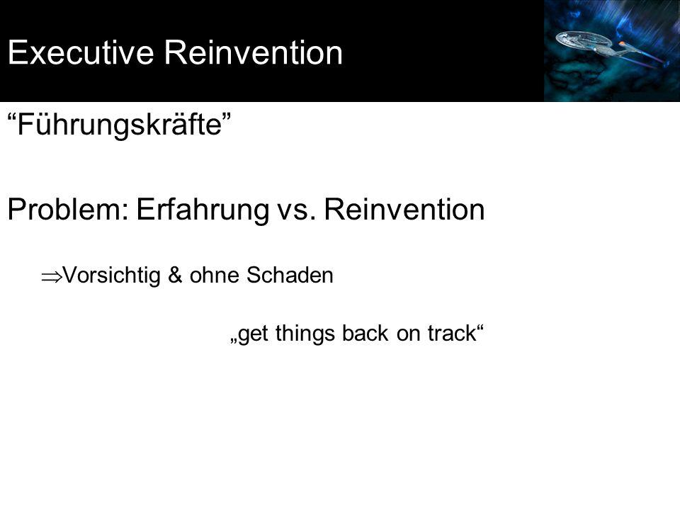 """Executive Reinvention """"Führungskräfte"""" Problem: Erfahrung vs. Reinvention  Vorsichtig & ohne Schaden """"get things back on track"""""""