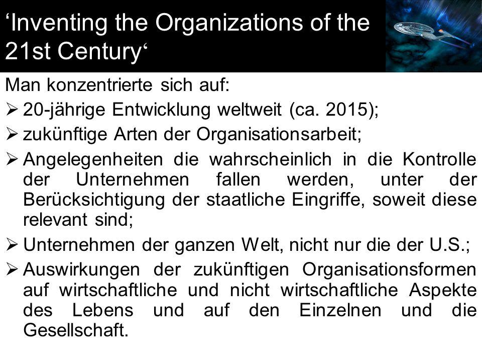'Inventing the Organizations of the 21st Century ' Man konzentrierte sich auf:  20-jährige Entwicklung weltweit (ca. 2015);  zukünftige Arten der Or