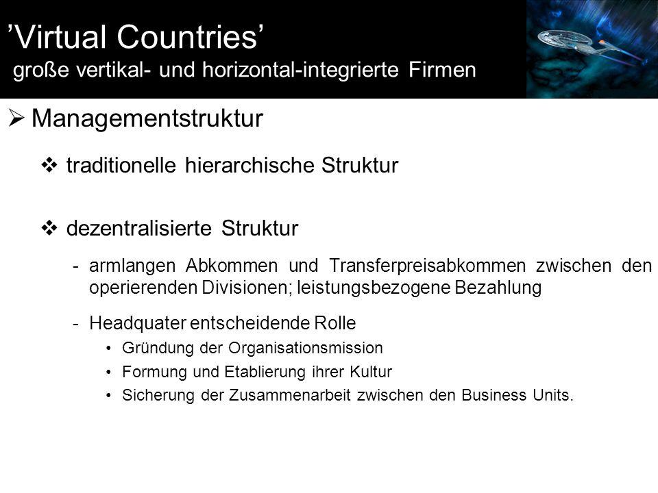 'Virtual Countries' große vertikal- und horizontal-integrierte Firmen  Managementstruktur  traditionelle hierarchische Struktur  dezentralisierte S