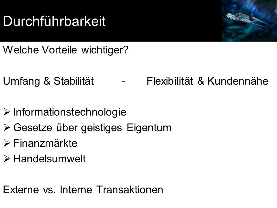 Durchführbarkeit Welche Vorteile wichtiger? Umfang & Stabilität - Flexibilität & Kundennähe  Informationstechnologie  Gesetze über geistiges Eigentu