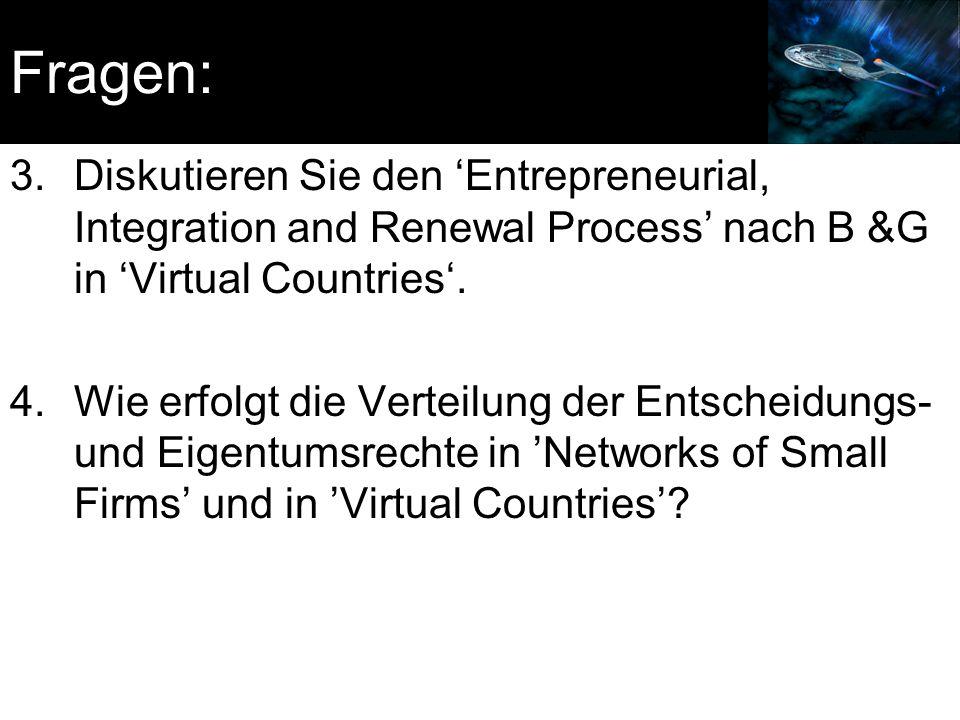 3.Diskutieren Sie den 'Entrepreneurial, Integration and Renewal Process' nach B &G in 'Virtual Countries'. 4.Wie erfolgt die Verteilung der Entscheidu