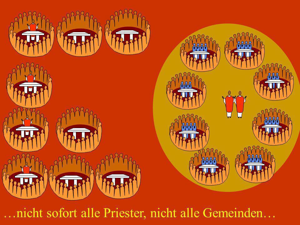 …nicht sofort alle Priester, nicht alle Gemeinden…