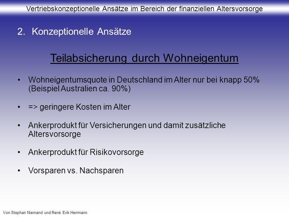 Vertriebskonzeptionelle Ansätze im Bereich der finanziellen Altersvorsorge Von Stephan Niemand und René Erik Herrmann 2.Konzeptionelle Ansätze Teilabs