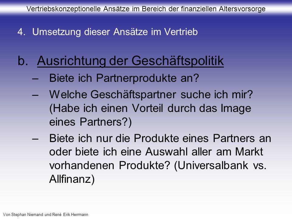 Vertriebskonzeptionelle Ansätze im Bereich der finanziellen Altersvorsorge Von Stephan Niemand und René Erik Herrmann b.Ausrichtung der Geschäftspolit