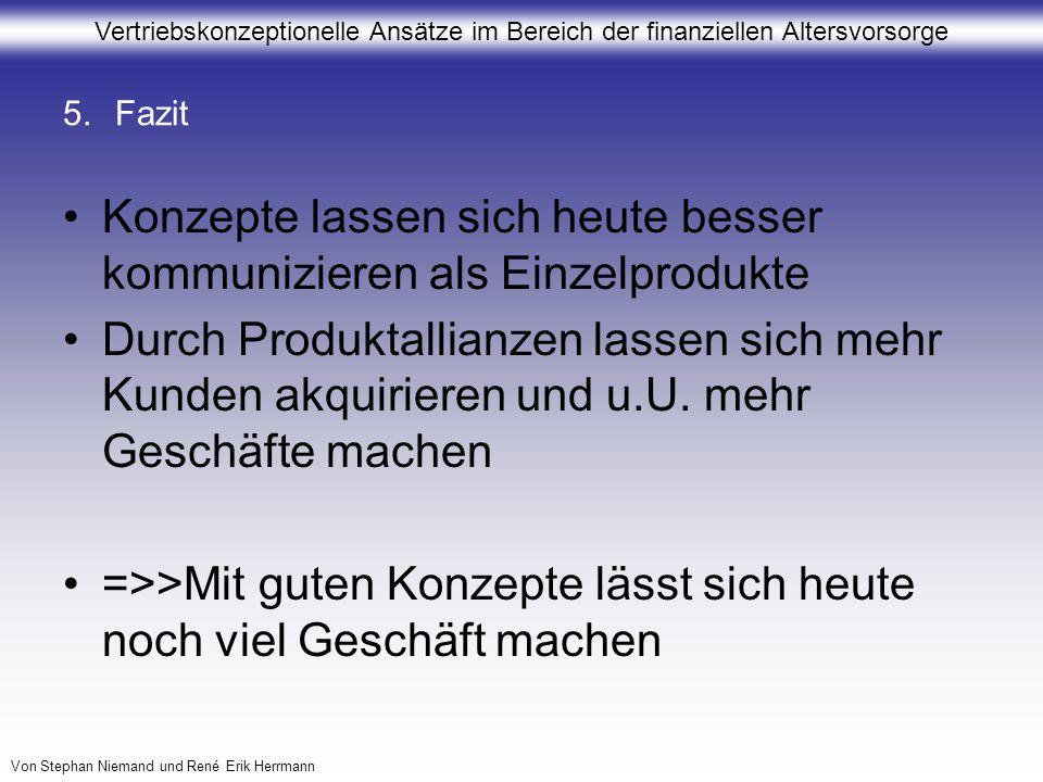 Vertriebskonzeptionelle Ansätze im Bereich der finanziellen Altersvorsorge Von Stephan Niemand und René Erik Herrmann 5.Fazit Konzepte lassen sich heu