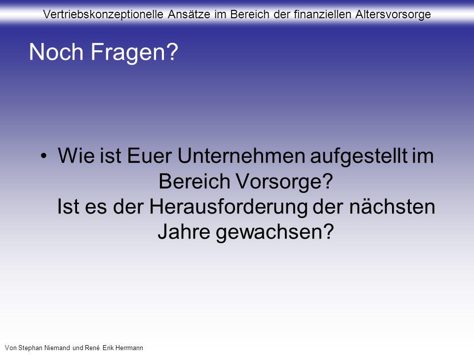 Vertriebskonzeptionelle Ansätze im Bereich der finanziellen Altersvorsorge Von Stephan Niemand und René Erik Herrmann Noch Fragen? Wie ist Euer Untern