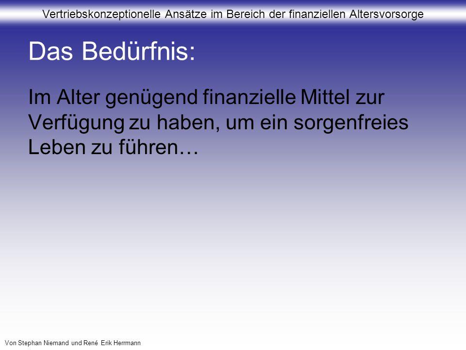 Vertriebskonzeptionelle Ansätze im Bereich der finanziellen Altersvorsorge Von Stephan Niemand und René Erik Herrmann Das Bedürfnis: Im Alter genügend