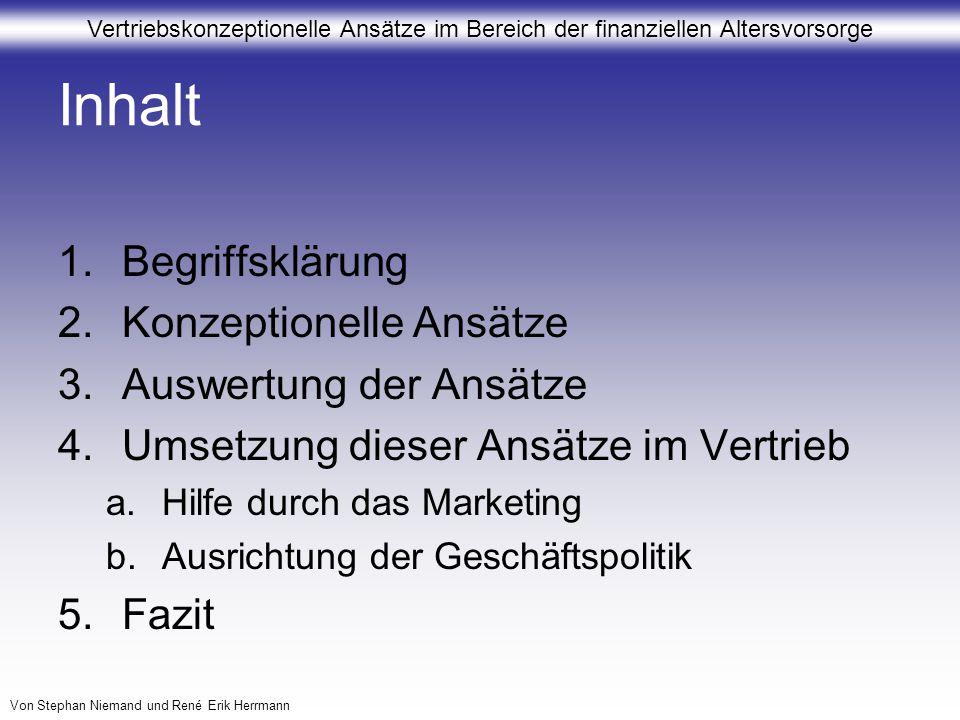 Vertriebskonzeptionelle Ansätze im Bereich der finanziellen Altersvorsorge Von Stephan Niemand und René Erik Herrmann Inhalt 1.Begriffsklärung 2.Konze