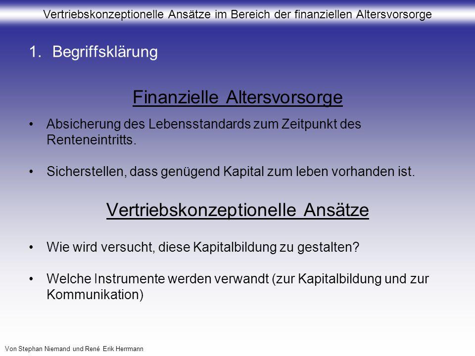 Vertriebskonzeptionelle Ansätze im Bereich der finanziellen Altersvorsorge Von Stephan Niemand und René Erik Herrmann 1.Begriffsklärung Finanzielle Al