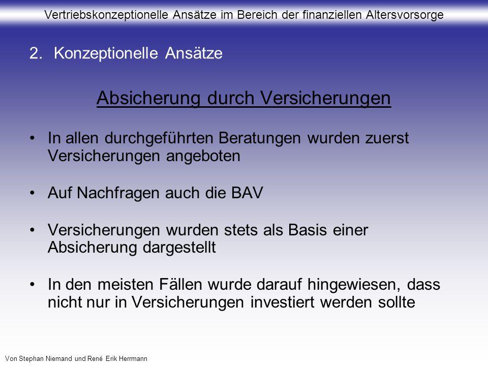 Vertriebskonzeptionelle Ansätze im Bereich der finanziellen Altersvorsorge Von Stephan Niemand und René Erik Herrmann 2.Konzeptionelle Ansätze Absiche