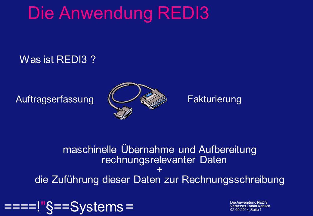  ====! §==Systems = Die Anwendung REDI3 Verfasser Lothar Kahlich 02.09.2014, Seite 1.