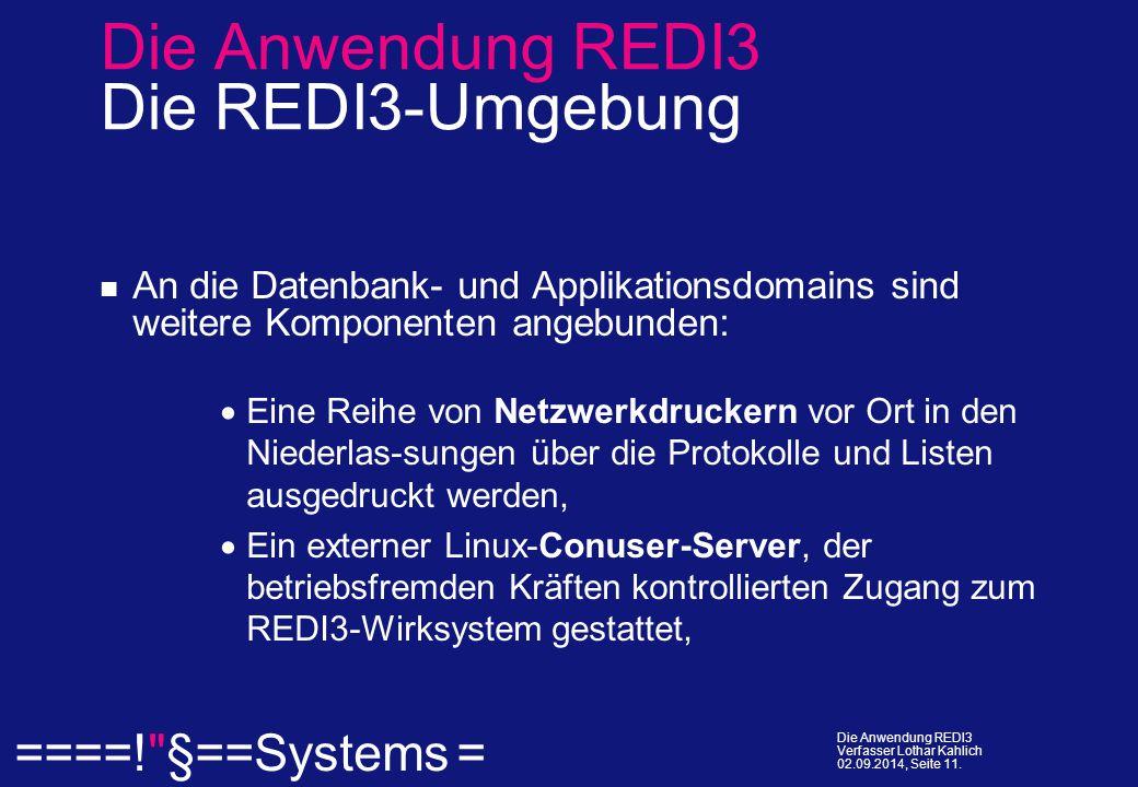  ====! §==Systems = Die Anwendung REDI3 Verfasser Lothar Kahlich 02.09.2014, Seite 11.