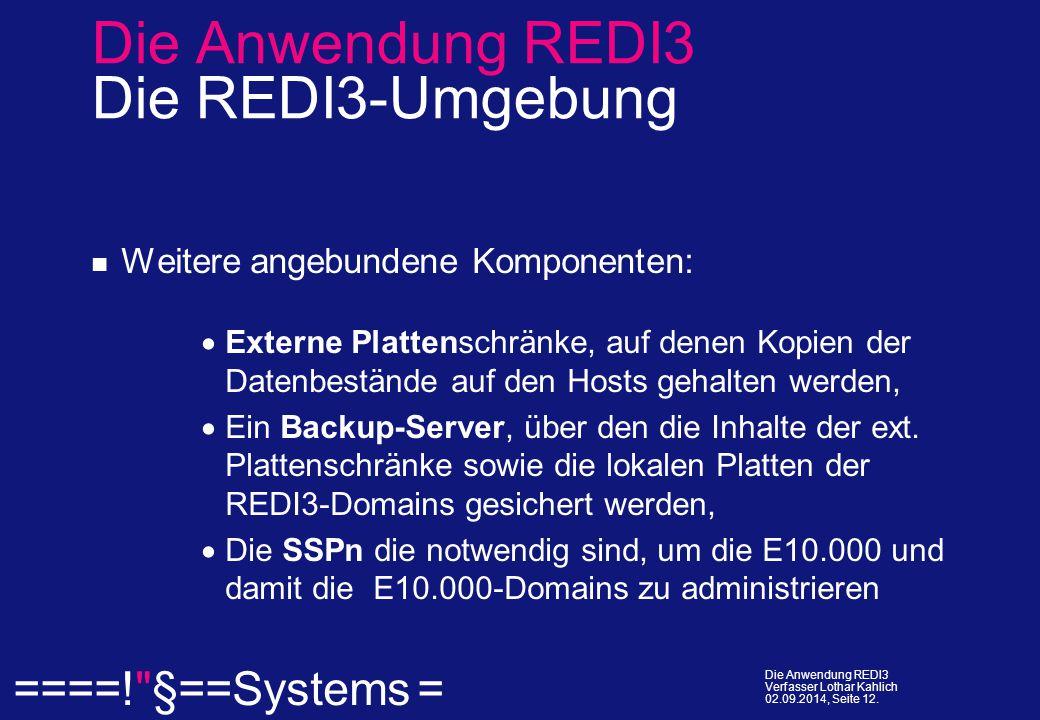  ====! §==Systems = Die Anwendung REDI3 Verfasser Lothar Kahlich 02.09.2014, Seite 12.