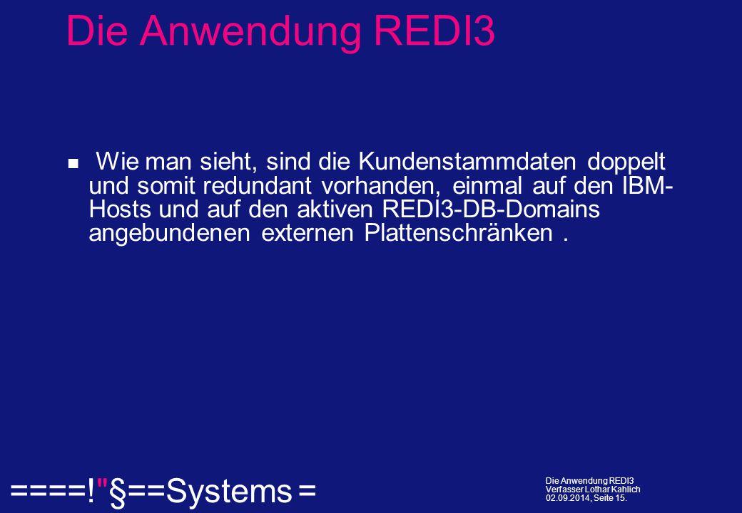  ====! §==Systems = Die Anwendung REDI3 Verfasser Lothar Kahlich 02.09.2014, Seite 15.