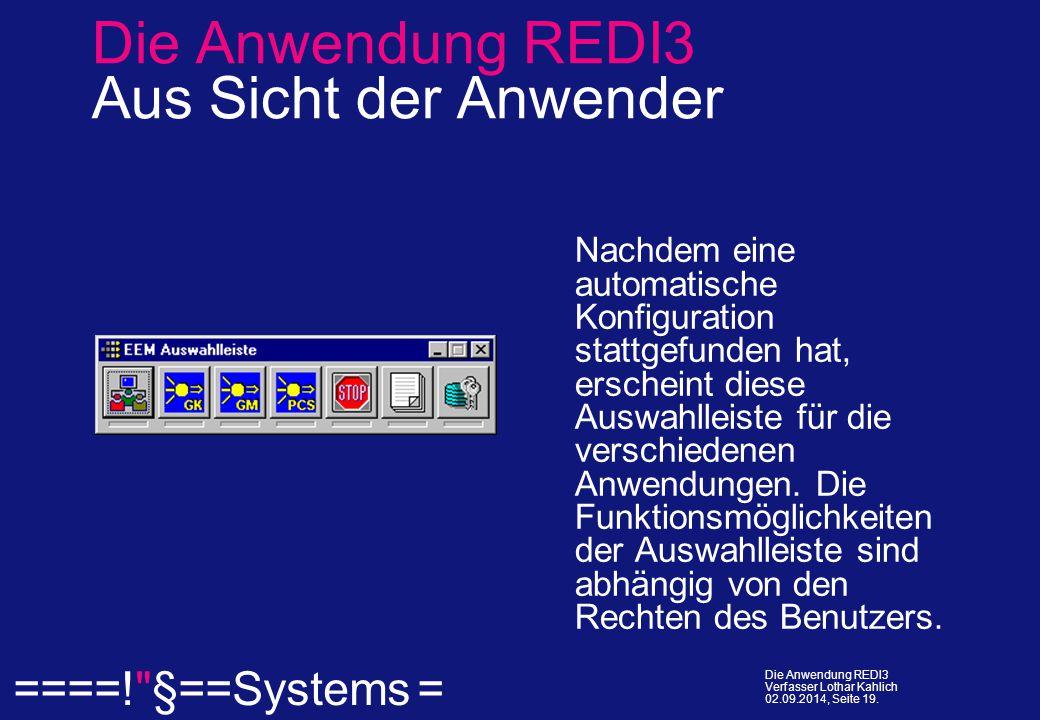  ====! §==Systems = Die Anwendung REDI3 Verfasser Lothar Kahlich 02.09.2014, Seite 19.
