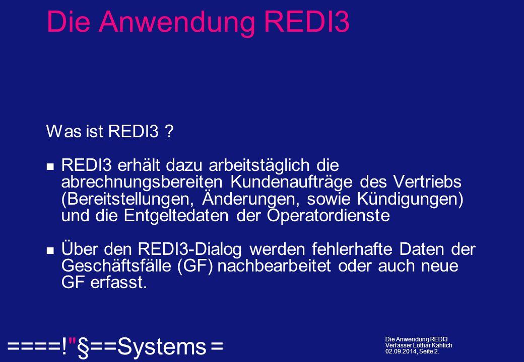  ====! §==Systems = Die Anwendung REDI3 Verfasser Lothar Kahlich 02.09.2014, Seite 2.