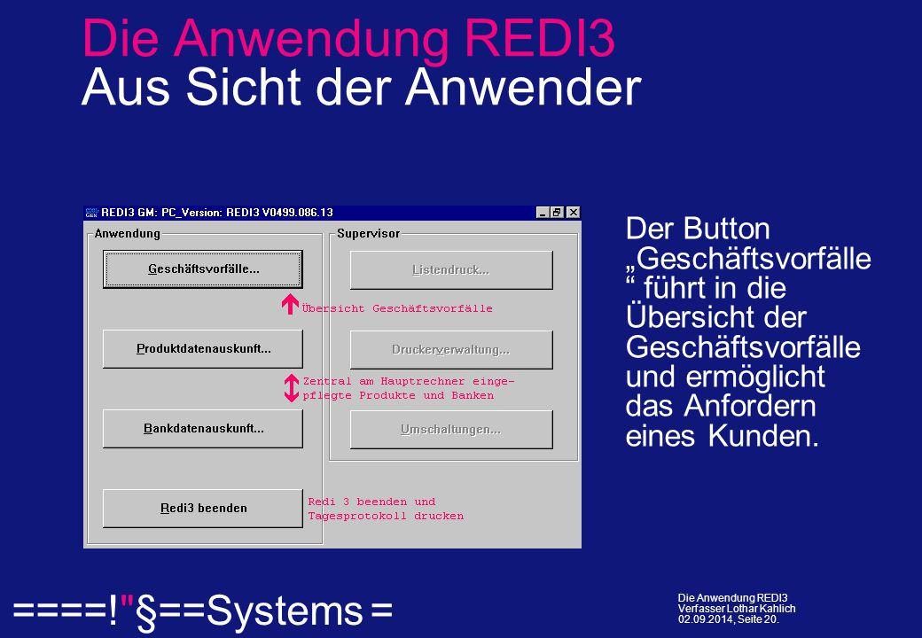  ====! §==Systems = Die Anwendung REDI3 Verfasser Lothar Kahlich 02.09.2014, Seite 20.