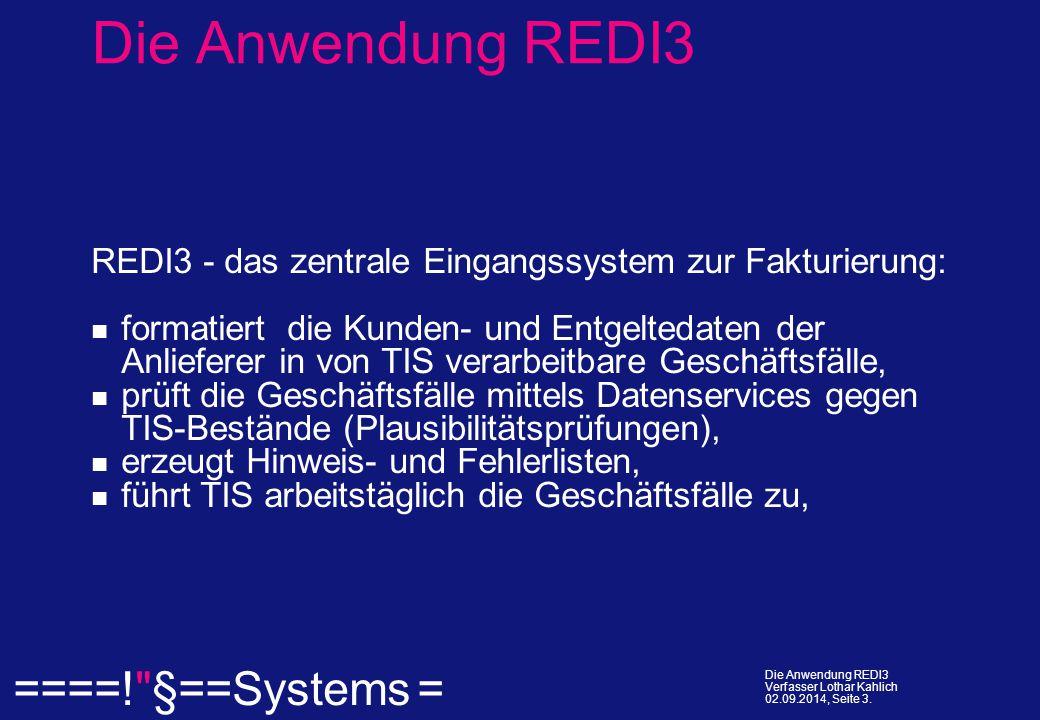  ====! §==Systems = Die Anwendung REDI3 Verfasser Lothar Kahlich 02.09.2014, Seite 3.