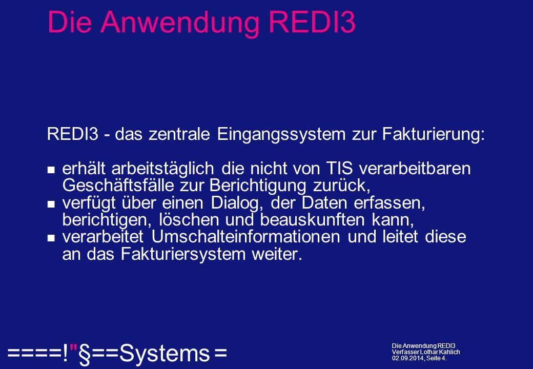  ====! §==Systems = Die Anwendung REDI3 Verfasser Lothar Kahlich 02.09.2014, Seite 4.