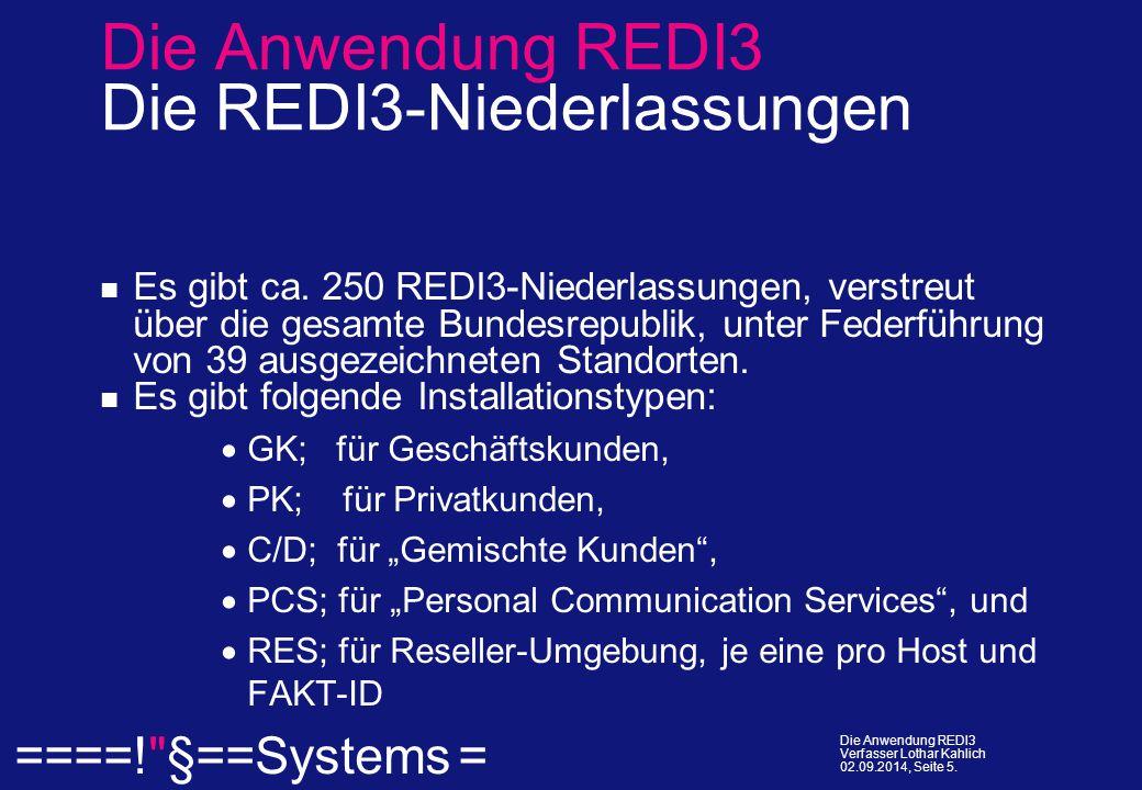  ====! §==Systems = Die Anwendung REDI3 Verfasser Lothar Kahlich 02.09.2014, Seite 5.
